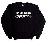 I'd Rather Be Cosplaying Sweatshirt