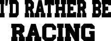 I'D RATHER BE RACING vinyl decal/sticker dirt track nascar latemodel sprint mods