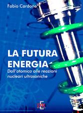 La futura energia. Dall'atomica alle reazioni nucleari ult... - Cardone Fabio