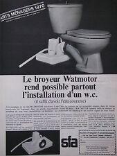 PUBLICITÉ ARTS MENAGERS 1970 WC SFA LE BROYEUR WATMOTOR REND POSSIBLE PARTOUT