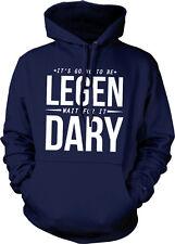 It's Going To Be Legen Wait For It Dary Legendary HIMYM Barney Hoodie Sweatshirt