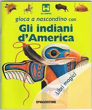 GLI INDIANI D'AMERICA  - I LIBRI MAGICI - DE AGOSTINI 2007