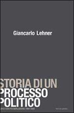 Storia di un processo politico. Giudici contro Berlusconi 1994-2002. G. Lehner