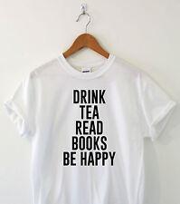 Bere Tè leggere libri di essere felici impressionante leggere Divertente Slogan T-Shirt Donna Top Regalo