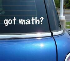 got math? MATHMATICS HIGH SCHOOL COLLEGE TEACH FUNNY DECAL STICKER ART WALL CAR