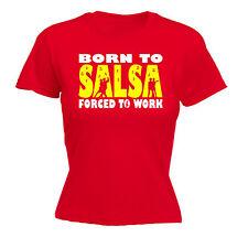 Born To Salsa Forced To Work WOMENS T-SHIRT Dance Dancing Samba Gift birthday