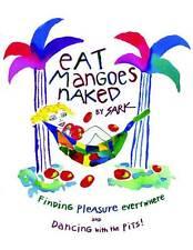 Eat Mangoes Naked: Finding Pleasure Everywhere Sark Classic