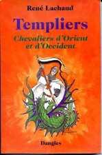 TEMPLIERS CHEVALIERS D'ORIENT ET D'OCCIDENT - René Lachaud - 1997
