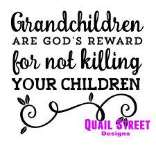 Grandchildren God's Reward For Not Killing Your Children - Vinyl Decal 516