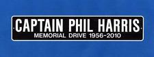 CAPTAIN PHIL HARRIS Deadliest Catch Memorial Dr Sign
