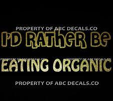 VRS ID RATHER BE EATING ORGANIC food Fresh Farm Farming NON GMO CAR METAL DECAL
