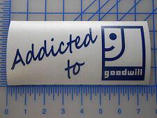 Addicted to Goodwill Decal Sticker - Flea Market Thrift Shop Habitat Flea Market