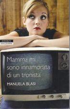 Mamma mi sono innamorata di un tronista. di Manuela Blasi - Ed. Newton & Compton