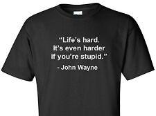 John Wayne Life's Hard...even Harder Stupid Humor Funny Famous Quote Shirt