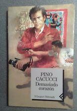PINO CACUCCI DEMASIADO CORAZON FETRINELLI 1999