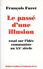 FRANCOIS FURET / LE PASSE D'UNE ILLUSION / ESSAI SUR L'IDEE COMMUNISTE AU XX° S.