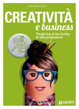 Creatività e business. Trasforma il tuo hobby in una prof... - Trionfi Gabrie...