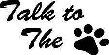 Parlare all' PAW-gatto / cane / Auto / Van / KENNEL / Cucina Adesivo / Decalcomania!!!