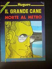 1984 - HUGUES: IL GRANDE CANE MORTE AL METRO - OTTIMO N° 13 NUMERO SPECIALE