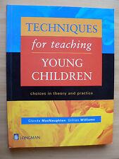 TECHNIQUES FOR TEACHING YOUNG CHILDREN - GLENDA MACNAUGHTON & GILLIAN WILLIAMS.