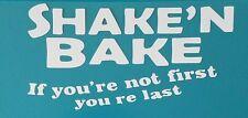 Shake and bake, talledaga nights Ricky Bobby, car window vinyl decal sticker 211