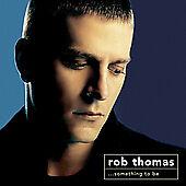 Something to Be by Rob Thomas (Matchbox Twenty) (CD, Apr-2005, 2 Discs)