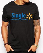 Single! Save Money Live Better Funny Unisex T-shirt. single life walmart Parody.