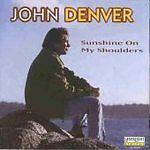 John Denver. ' SUNSHINE ON MY SHOULDERS ' CD includes Amazon / Islands / Eclipse