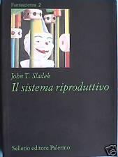 IL SISTEMA RIPRODUTTIVO John T Sladek Sellerio Fantascienza Romanzo Racconto di