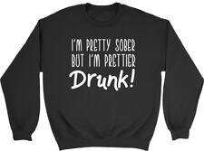 I'm Pretty Sober but I'm Prettier Drunk Mens Womens Ladies Unisex Sweatshirt