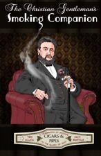 The Christian Gentleman's Smoking Companion A Celebration of Smoking to the Glo