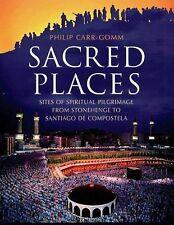 Sacred Places: Sites of Spiritual Pilgrimage from Stonehenge to Santiago de Com