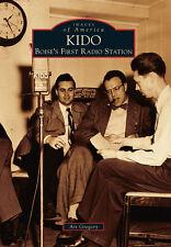KIDO: Boise's First Radio Station [Images of America] [ID] [Arcadia Publishing]
