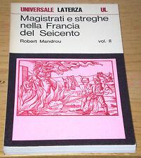 MAGISTRATI STREGHE FRANCIA  '600 MANDROU vol. II 1°ed. Universale LATERZA '79