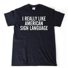 I Really Like American Sign Language T-shirt Funny ASL Shirt Deaf Culture Tee