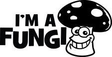 I'm a Fungi Mushroom Decal Window Bumper Sticker Shrooms Shroom Fun Guy Trippy