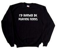 I'd Rather Be Playing Tennis Sweatshirt