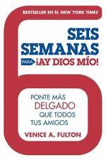 Seis Semanas Para ¡Ay Dios Mio!: Ponte Más Delgado Que Todos Tus Amigos (Spanis
