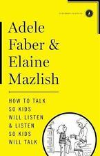 How to Talk So Kids Will Listen & Listen So Kids Will Talk by Faber, Adele, Maz