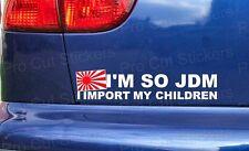 Im So JDM I import my children Funny Custom Car Window Bumper Sticker Decal ref1