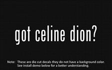 (2x) got celine dion? Sticker Die Cut Decal vinyl