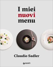 I miei nuovi menu Claudio Sadler Giunti Editore Cucina illustrati