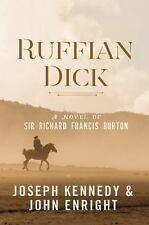 Ruffian Dick: A Novel of Sir Richard Francis Burton (Hardback or Cased Book)