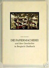 Papiermacherei und ihre Geschichte in Bergisch Gladbach