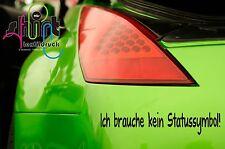 A 423 - Statussymbol Ich brauche kein Statussymbol  Auto Aufkleber Autoaufkleber