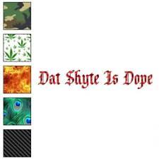 Dat Shyte Is Dope Decal Sticker Choose Pattern + Size #3624