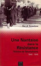 UNE NANTAISE DANS LA RÉSISTANCE YOLAINE DE SESMAISONS 40-45 PAR Y. DE SESMAISONS
