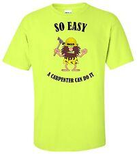 "Safety green hi vis construction ""So easy a carpenter can do it"" t shirt"