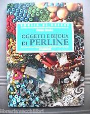 OGGETTI E BIJOUX DI PERLINE Voglia di creare Debbie Siniska De Agostini Manuale