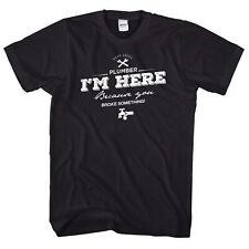 Local Plumber T-Shirt Funny Plumbing T Shirt I'm Here Because You Broke It L200